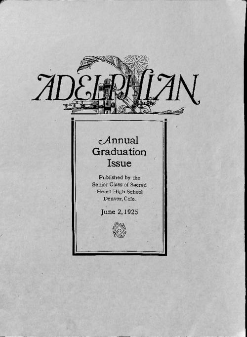 Graduation issue of the Adelphian the school magazine of Sacred Heart High School in Denver.   Publication contains articles by students and about the high school and grade school.